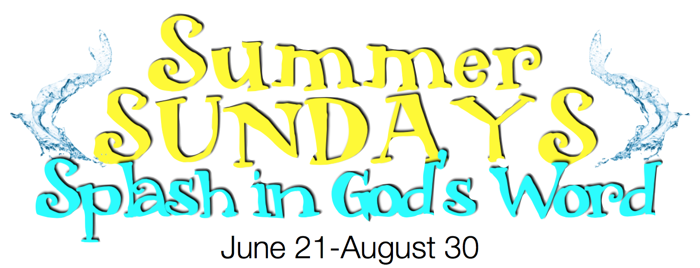 Summer Sundays! Splash in God's Word! June 21-August 30